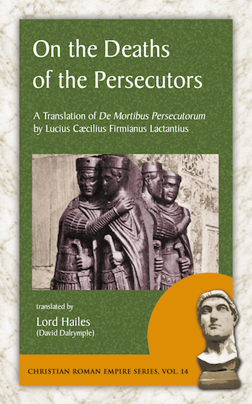 Lactantius On the Deaths                                   of the Persecutors